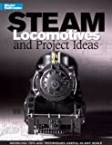 Steam Locomotives: Projects & Ideas (Model Railroader Books)