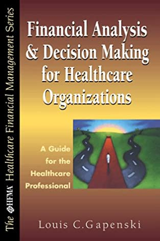 financial analysis and decision making for healthcare organizations rh amazon com