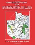Barotseland in Maps And Boundary History 1600-1964