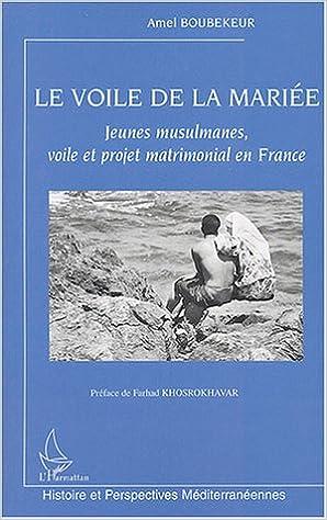 Le voile de la mariée : Jeunes musulmanes, voile et projet matrimonial en France pdf, epub ebook