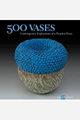 500 Vases: Contemporary Explorations of a Timeless Form (500 Series) Paperback