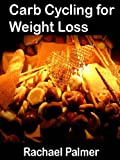 Carb Cycling for Weight Loss: Also includes calorie shifting details and calorie shifting diet menu and plan for successful calorie cycling and zig zag diet as a form of cycling calories