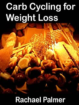 Carb Cycling for Weight Loss: Also includes calorie ...