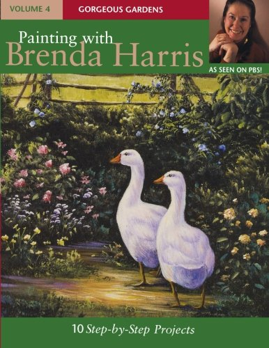 Painting with Brenda Harris, Volume 4: Gorgeous Gardens (Books Harris Brenda Painting)