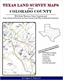 Texas Land Survey Maps for Colorado County : With Roads, Railways, Waterways, Towns, Cemeteries and Including Cross-referenced Data from the General Land Office and Texas Railroad Commission, Boyd, Gregory A., 1420350749