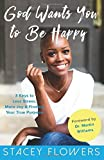 img - for God Wants You to Be Happy: 3 Keys to Less Stress, More Joy, & Finding Your True Purpose by Stacey Flowers (2016-02-23) book / textbook / text book