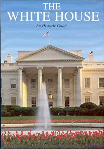 The White House, An Historic Guide by Monkman, President Betty C. (2002)