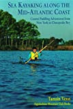Sea Kayaking Along the Mid-Atlantic Coast: Coastal Paddling Adventures from New York to Chesapeake Bay (AMC Paddlesports S)
