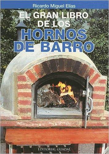 El Gran Libro de los Hornos de Barro: Amazon.es: Ricardo Miguel ...