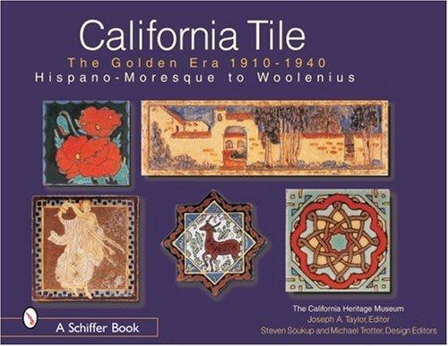 California Tile: The Golden Era 1910-1940: Hispano-Moresque to Woolenius