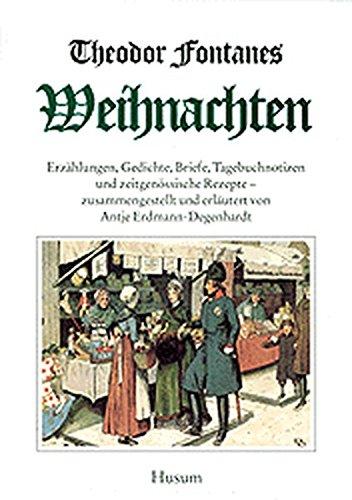 Theodor Fontanes Weihnachten: Erzählungen, Gedichte, Briefe, Tagebuchnotizen und zeitgenössische Rezepte