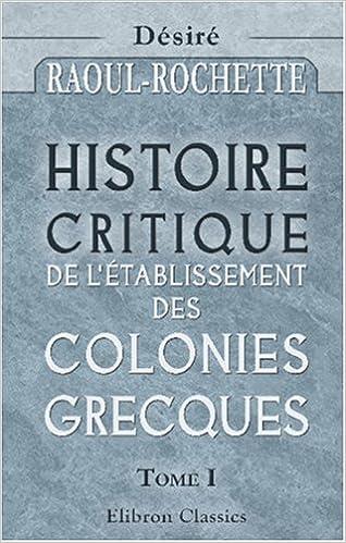 En ligne téléchargement Histoire critique de l'établissement des colonies grecques: Tome 1 pdf epub