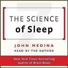 The Science of Sleep   Livre audio Auteur(s) : John Medina Narrateur(s) : John Medina