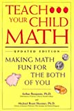 Teach Your Child Math, Arthur Benjamin and Michael B. Shermer, 1565654811