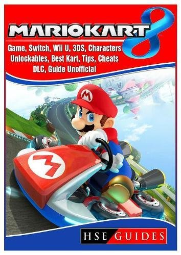Price comparison product image Mario Kart 8 Game, Switch, Wii U, 3ds, Characters, Unlockables, Best Kart, Tips, Cheats, DLC, Guide Unofficial