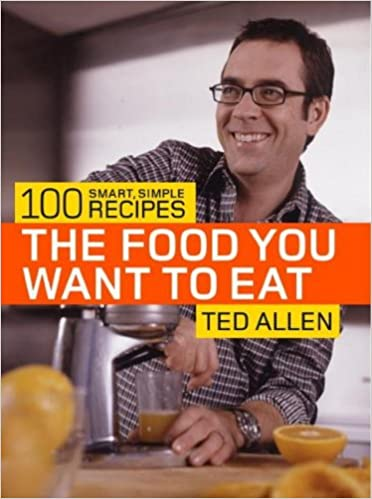 The food you want to eat 100 smart simple recipes ted allen the food you want to eat 100 smart simple recipes ted allen 9781400080908 amazon books forumfinder Image collections