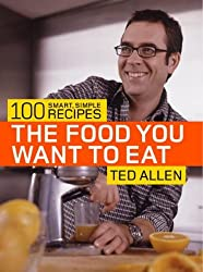 The Food You Want to Eat: 100 Smart, Simple Recipes