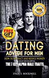 Dating: How to Attract and Seduce Women Through Developing the 7 Key Alpha Male Traits (+FREE Gift Inside)(Dating, Alpha Male, Pick Up Lines, Pick Up Women, Attracting Women, How To Get a Girlfriend)