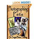 Photographing Pets (On Target Photo Training Book 32)