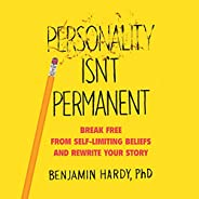 Personality Isn't Permanent: Break Free from Self-Limiting Beliefs and Rewrite Your S