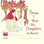 Things I Want My Daughters to Know | Elizabeth Noble
