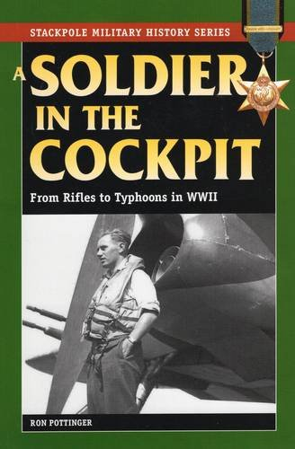 British Wwii Pilot - A Soldier in the Cockpit: From Rifles to Typhoons in WWII (Stackpole Military History)