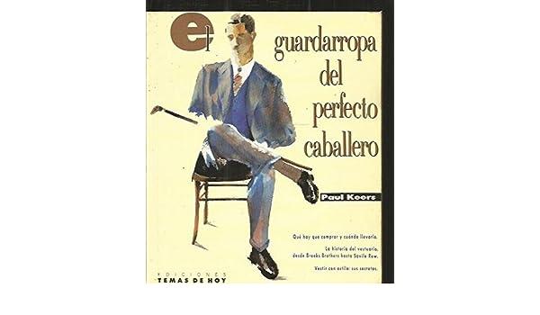 El guardarropa del perfecto caballero: la ropa clásica y el hombre moderno: Paul Keers: 9788486675820: Amazon.com: Books
