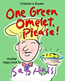 Children's Books: ONE GREEN OMELET, PLEASE!: (Adorable Rhyming Bedtime Story/Picture Book, About Discovering and Appreciating, for Beginner Readers, with 30 Illustrations, Ages 2-7)
