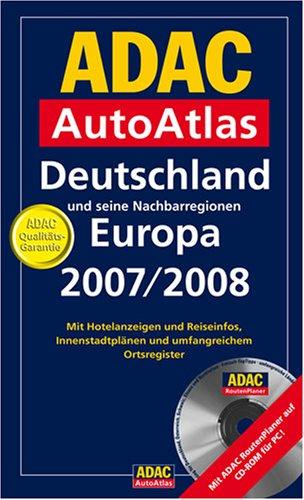 ADAC AutoAtlas Deutschland und seine Nachbarregionen Europa 2007/2008: Mit Hotelanzeigen und Reiseinfos, Innenstadtplänen und umfangreichem Ortsregister. Mit ADAC Routenplaner auf CD-ROM für PC!