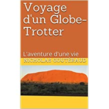 Voyage d'un Globe-Trotter: L'aventure d'une vie (French Edition)