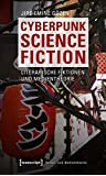 Cyberpunk Science Fiction: Literarische Fiktionen und Medientheorie (Kultur- und Medientheorie)
