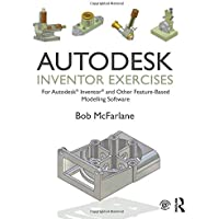 Autodesk Inventor Exercises: for Autodesk (R) Inventor (R) and Other Feature-Based Modelling Software
