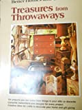 img - for Treasures from Throwaways: 194 Projects You Can Make from Things in Your Attic or Discards- Complete Instructions and Designs for Every Project ... and Gardens) (Better homes and gardens books) book / textbook / text book