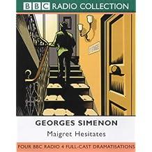 Maigret Hesitates: Four BBC Radio 4 Full-cast Dramatisations. Maigret Goes to School/Maigret and the Old Lady/Maigret Hesitates/The Patience of Maigret. Starring Maurice Denham & Michael Gough