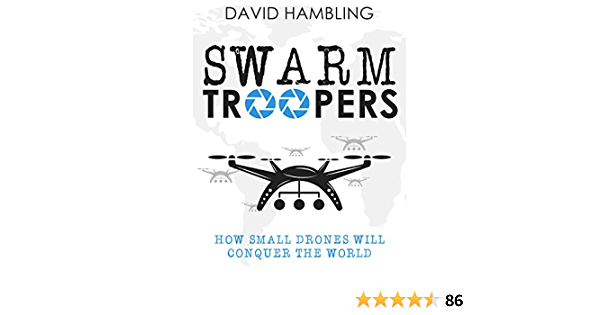 Swarm Troopers: How small drones will conquer the world