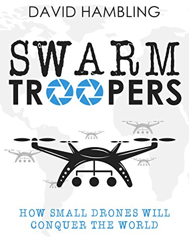 Swarm Troopers: How small drones will conquer the world by [Hambling, David]