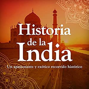 Historia de la India: Desde la prehistoria hasta la modernida [History of India: From Prehistory to Modernism] Audiobook