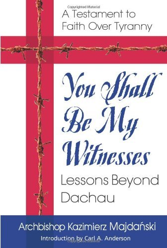 - You Shall Be My Witnesses: Lessons Beyond Dachau