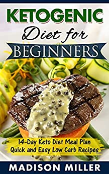 Amazon.com: Ketogenic Diet for Beginners: 14-Day Keto Diet Meal Plan - Quick and Easy Low Carb ...