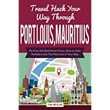 Travel Hack Your Way Through Port Louis, Mauritius: Fly Free, Get Best Room Prices, Save on Auto Rentals & Get The Most Out of Your Stay