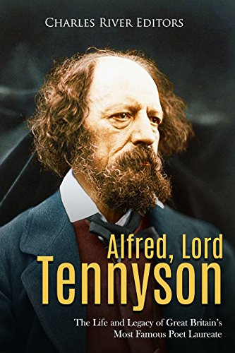 Alfred, Lord Tennyson: The Life and Legacy of Great Britain's Most Famous Poet Laureate