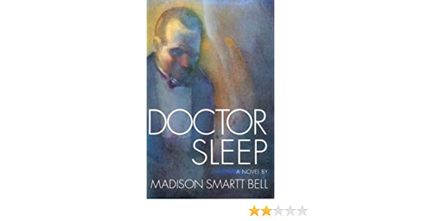 Amazon Doctor Sleep 9780151261000 Madison Smartt Bell Books