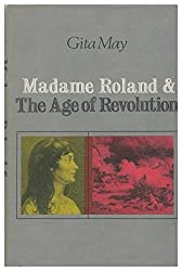 Madame Roland & the Age of Revolution by Gita May (1970-06-01)