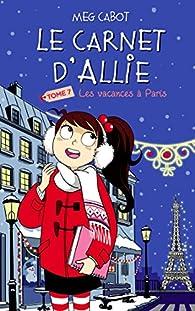 Le carnet d'Allie, tome 7 : Les Vacances à Paris par Meg Cabot