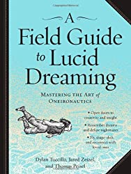 Field Guide to Lucid Dreaming, A: Mastering the Art of Oneironautics