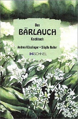 Das Bärlauch-Kochbuch: Einfache und raffinierte Rezepte rund um den Lauch ohne Hauch