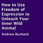 How to Use Freedom of Expression to Unleash Your Inner Wild Animal | Andrew Bushard