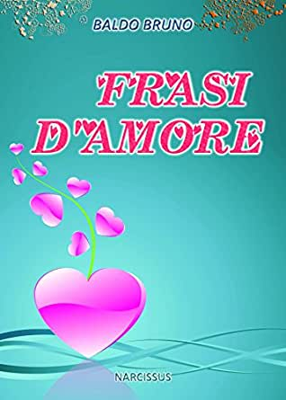 Amazon.com: Frasi D'Amore (Italian Edition) eBook: Baldo Bruno: Kindle