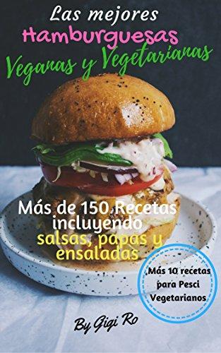 Las Mejores Hamburguesas Veganas y Vegetarianas: Más de 150 recetas saludables y fáciles de hacer