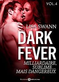 Dark Fever - 4: Milliardaire, sublime... mais dangereux par Lisa Swann